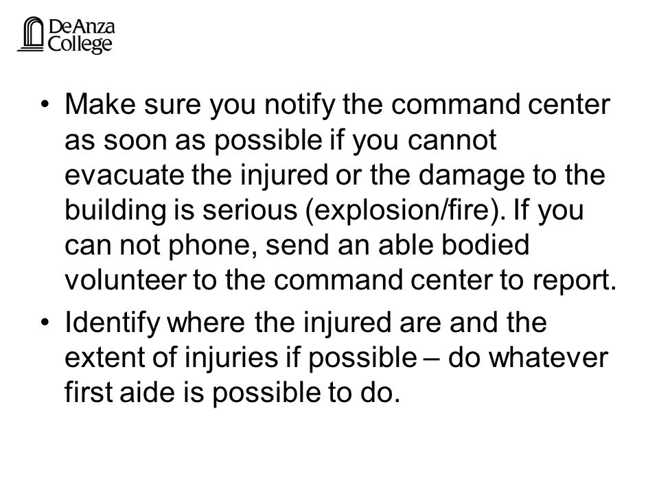 Make sure you notify the command center as soon as possible if you cannot evacuate the injured or the damage to the building is serious (explosion/fire).