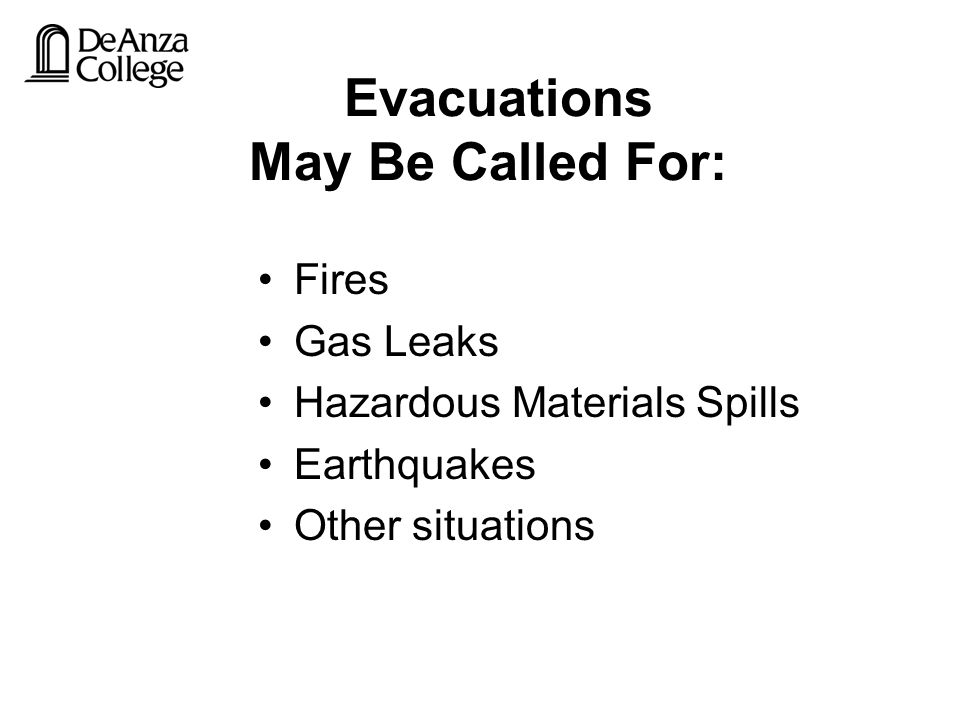 Evacuations May Be Called For: Fires Gas Leaks Hazardous Materials Spills Earthquakes Other situations