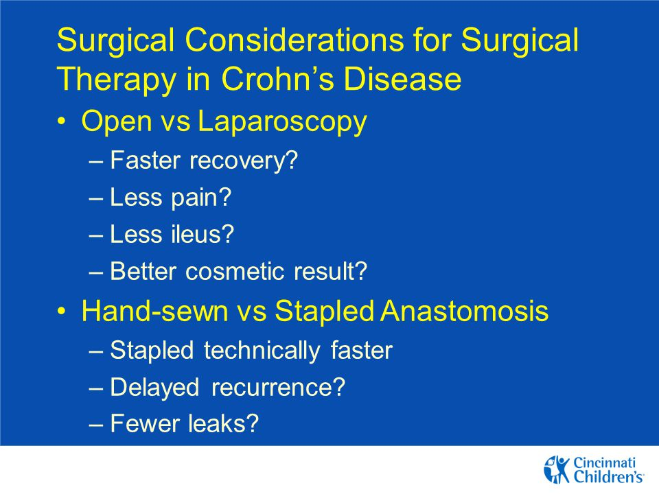 Surgical Considerations for Surgical Therapy in Crohn's Disease Open vs Laparoscopy –Faster recovery.