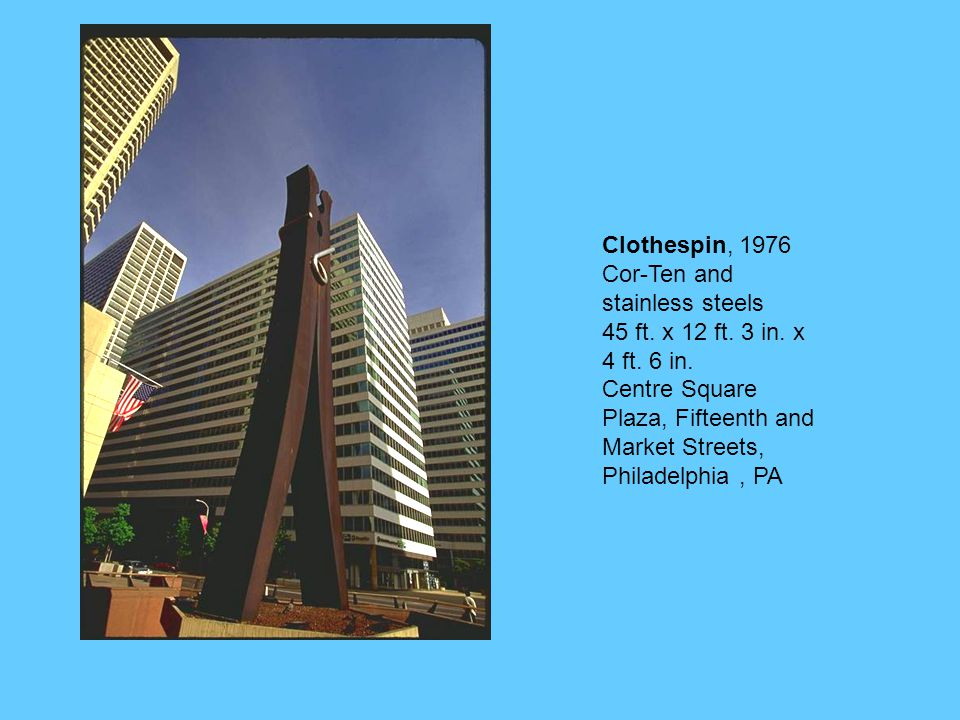 Clothespin, 1976 Cor-Ten and stainless steels 45 ft.