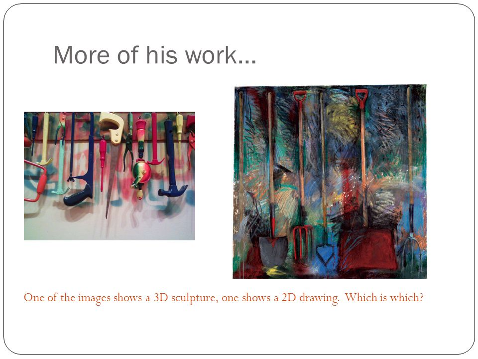 More of his work… One of the images shows a 3D sculpture, one shows a 2D drawing. Which is which