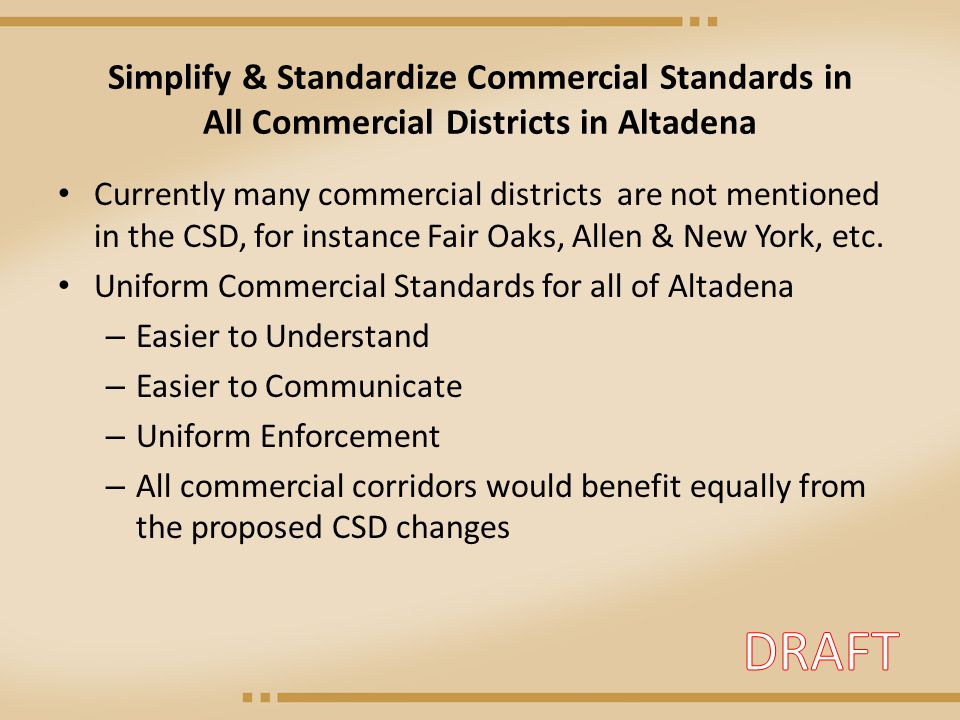 Simplify & Standardize Commercial Standards in All Commercial Districts in Altadena Currently many commercial districts are not mentioned in the CSD, for instance Fair Oaks, Allen & New York, etc.