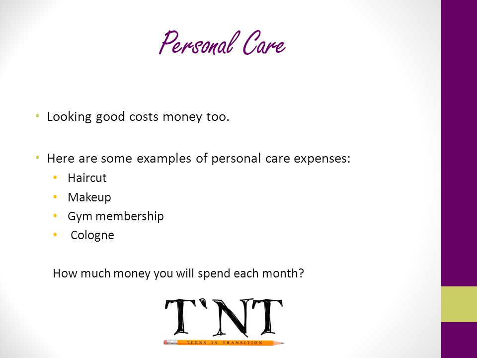 Personal Care Looking good costs money too.