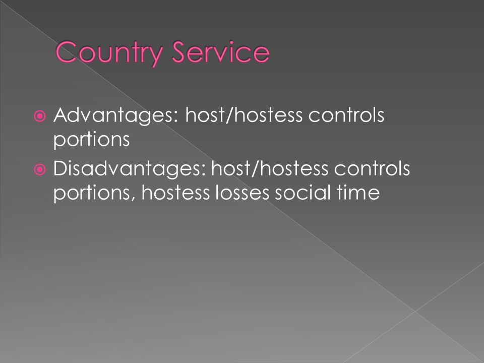  Advantages: host/hostess controls portions  Disadvantages: host/hostess controls portions, hostess losses social time