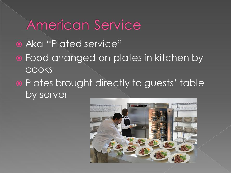  Aka Plated service  Food arranged on plates in kitchen by cooks  Plates brought directly to guests' table by server