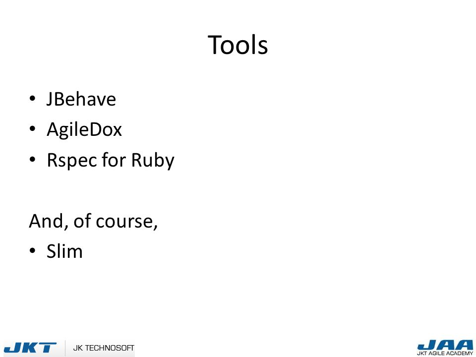 Tools JBehave AgileDox Rspec for Ruby And, of course, Slim