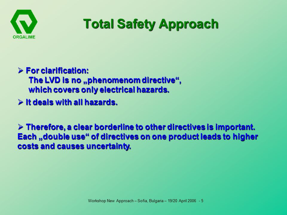 "Workshop New Approach – Sofia, Bulgaria – 19/20 April Total Safety Approach  For clarification: The LVD is no ""phenomenom directive , which covers only electrical hazards."