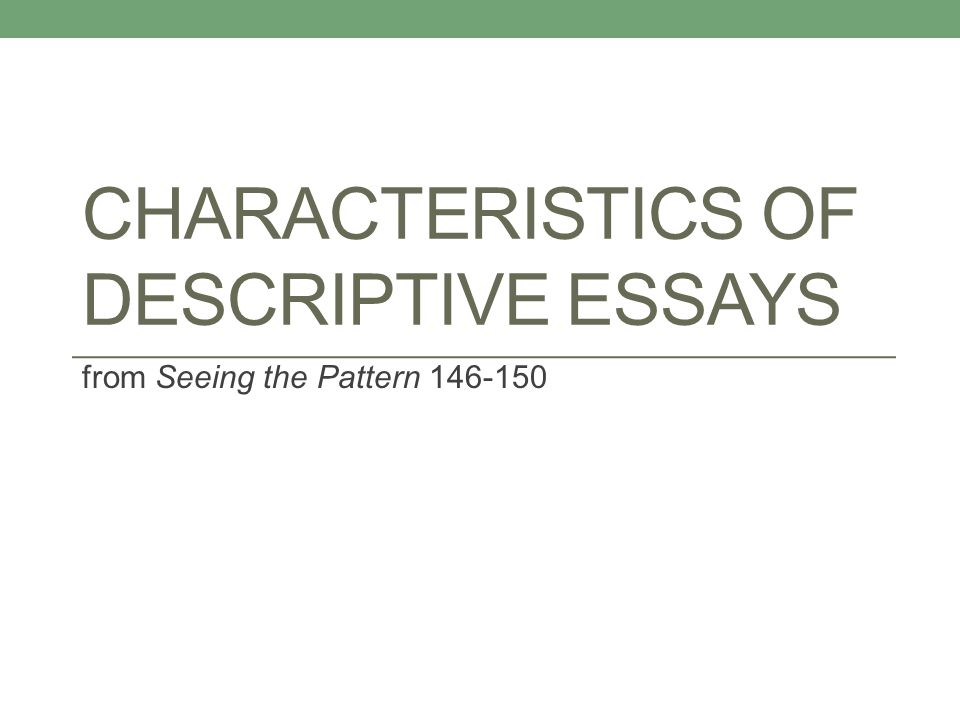 characteristics of descriptive essays from seeing the pattern ppt  1 characteristics of descriptive essays from seeing the pattern 146 150