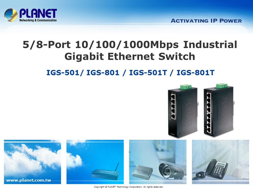 IGS-501/ IGS-801 / IGS-501T / IGS-801T 5/8-Port 10/100/1000Mbps Industrial Gigabit Ethernet Switch Copyright © PLANET Technology Corporation.