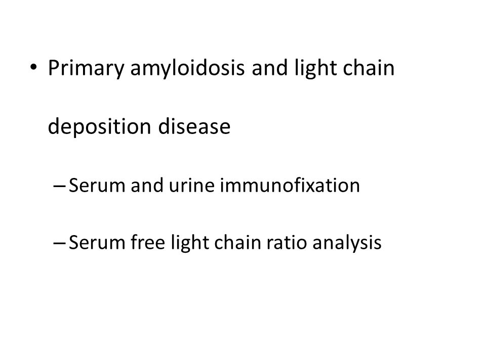 Primary amyloidosis and light chain deposition disease – Serum and urine immunofixation – Serum free light chain ratio analysis
