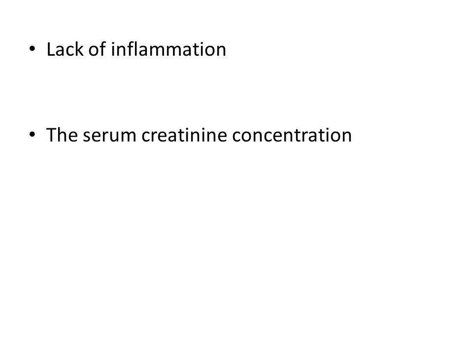 Lack of inflammation The serum creatinine concentration