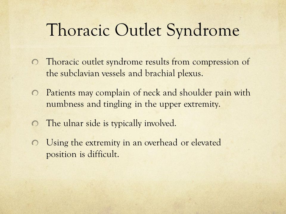 Thoracic Outlet Syndrome Thoracic outlet syndrome results from compression of the subclavian vessels and brachial plexus.