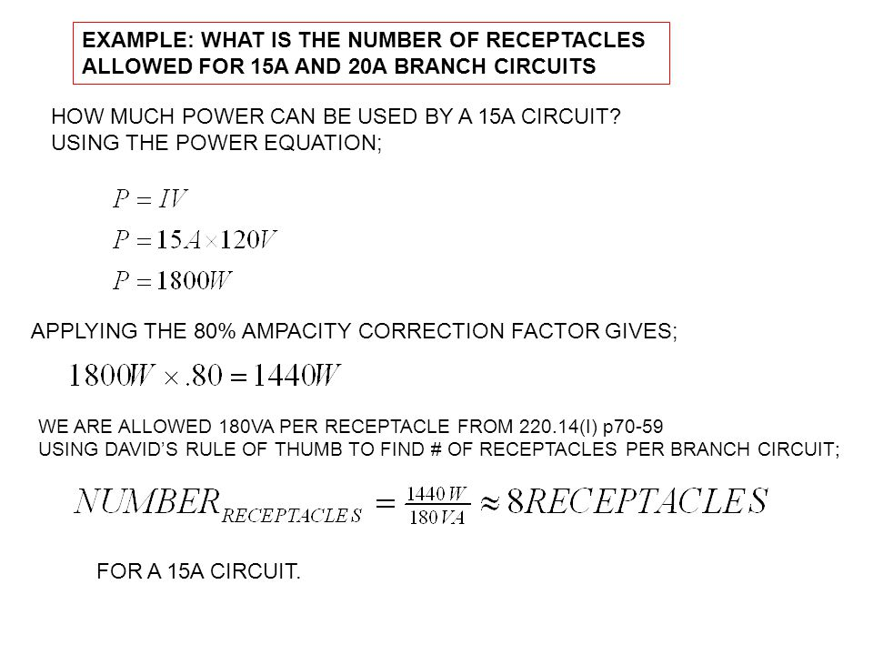 EXAMPLE: WHAT IS THE NUMBER OF RECEPTACLES ALLOWED FOR 15A AND 20A BRANCH CIRCUITS HOW MUCH POWER CAN BE USED BY A 15A CIRCUIT.