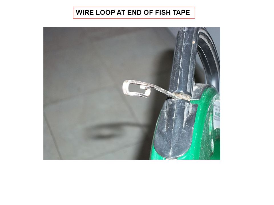 WIRE LOOP AT END OF FISH TAPE