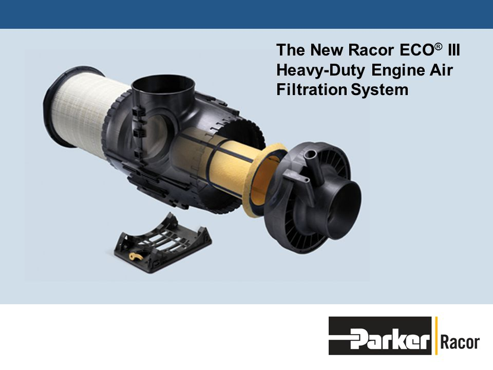 The New Racor ECO ® III Heavy-Duty Engine Air Filtration System