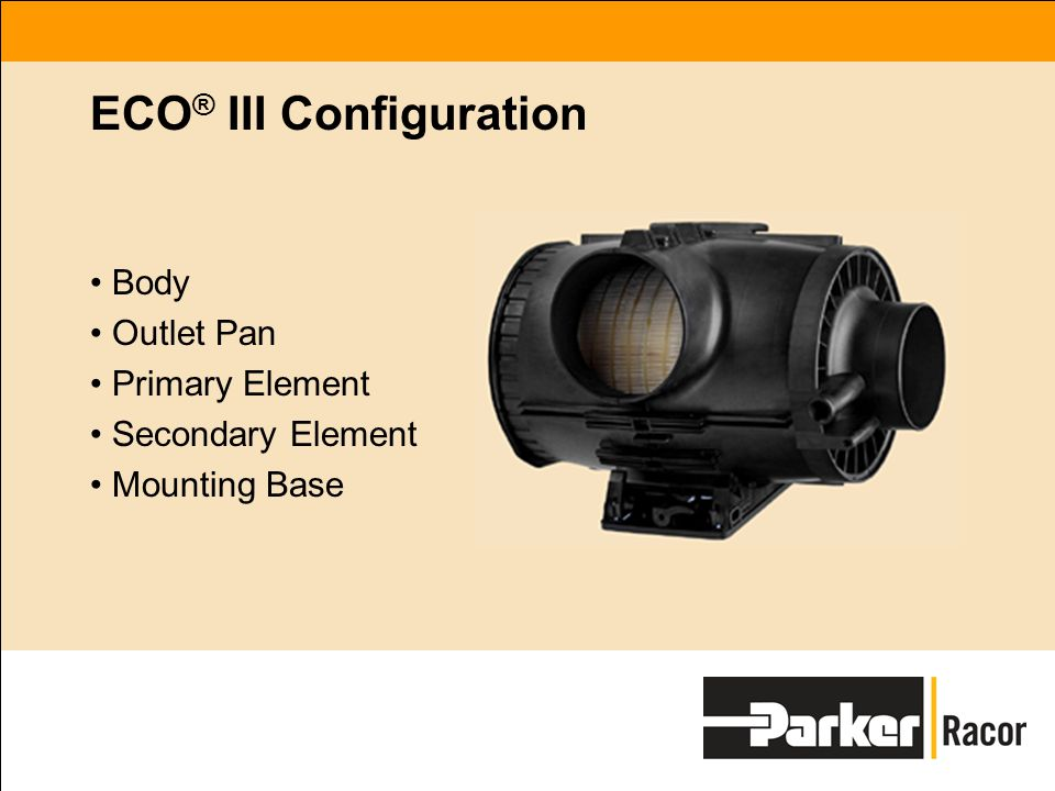 ECO ® III Configuration Body Outlet Pan Primary Element Secondary Element Mounting Base