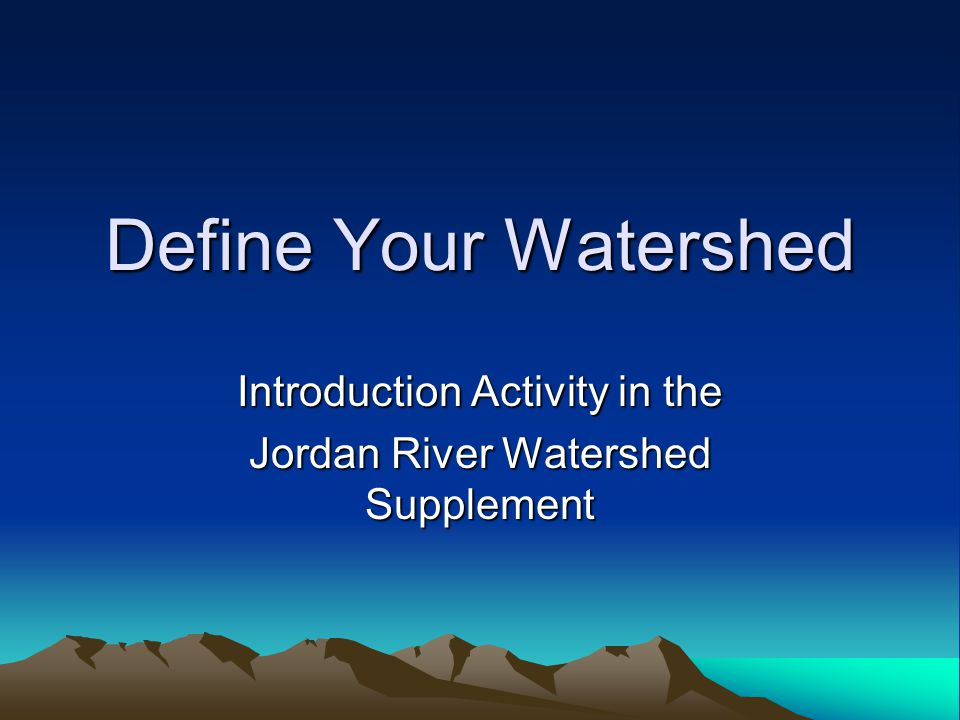 Define Your Watershed Introduction Activity in the Jordan River Watershed Supplement