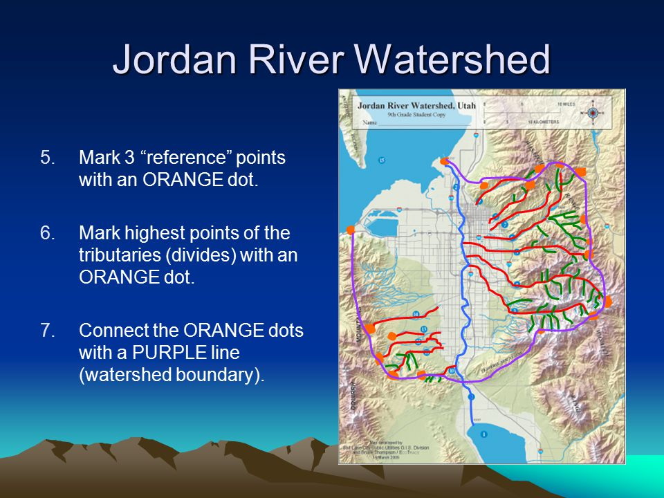 Jordan River Watershed 5.Mark 3 reference points with an ORANGE dot.