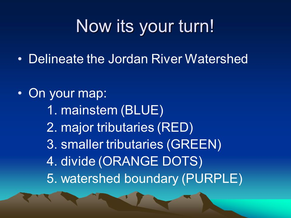 Now its your turn. Delineate the Jordan River Watershed On your map: 1.