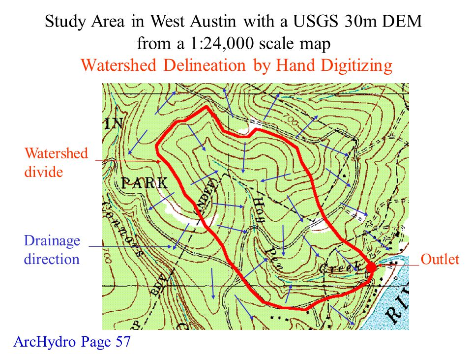 Watershed Delineation by Hand Digitizing Watershed divide Drainage direction Outlet ArcHydro Page 57 Study Area in West Austin with a USGS 30m DEM from a 1:24,000 scale map