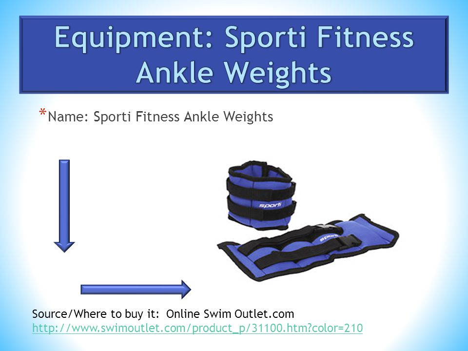 * Name: Sporti Fitness Ankle Weights Source/Where to buy it: Online Swim Outlet.com   color=210
