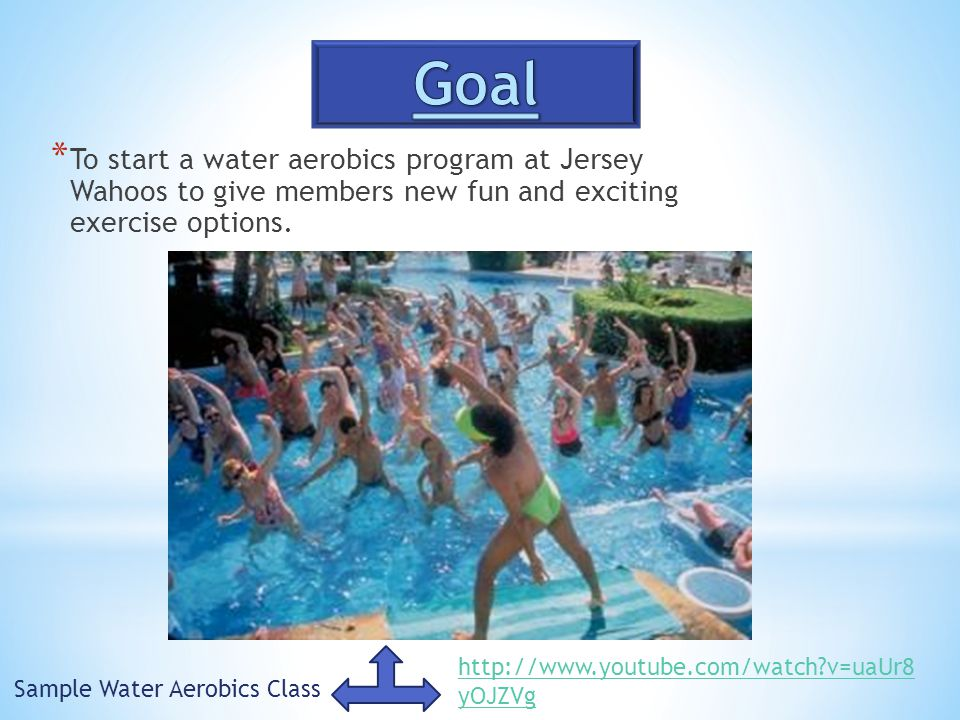 *T*T o start a water aerobics program at Jersey Wahoos to give members new fun and exciting exercise options.