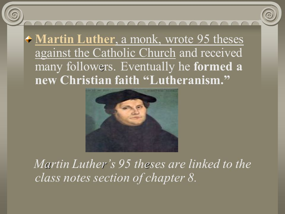 "luthers 95 theses quizlet Question: what are the 95 theses of martin luther answer: the ""95 theses"" were written in 1517 by a german priest and professor of theology named martin luther his revolutionary ideas served as the catalyst for the eventual breaking away from the catholic church and were later instrumental."
