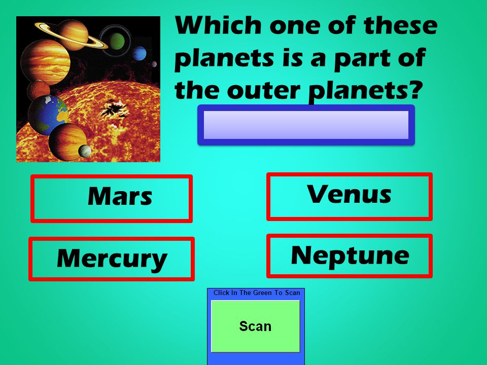 Click In The Green To Scan Mars Venus Mercury Neptune Which one of these planets is a part of the outer planets