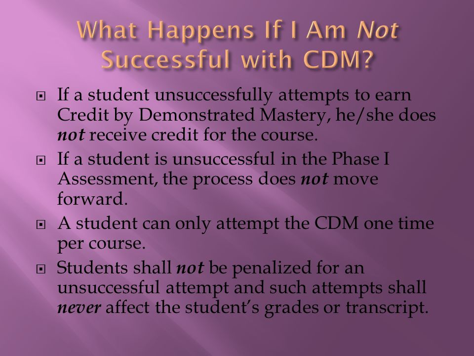  If a student unsuccessfully attempts to earn Credit by Demonstrated Mastery, he/she does not receive credit for the course.