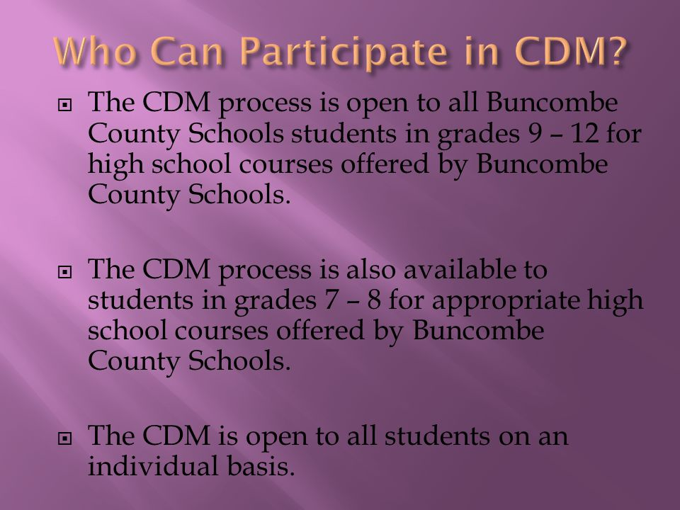  The CDM process is open to all Buncombe County Schools students in grades 9 – 12 for high school courses offered by Buncombe County Schools.