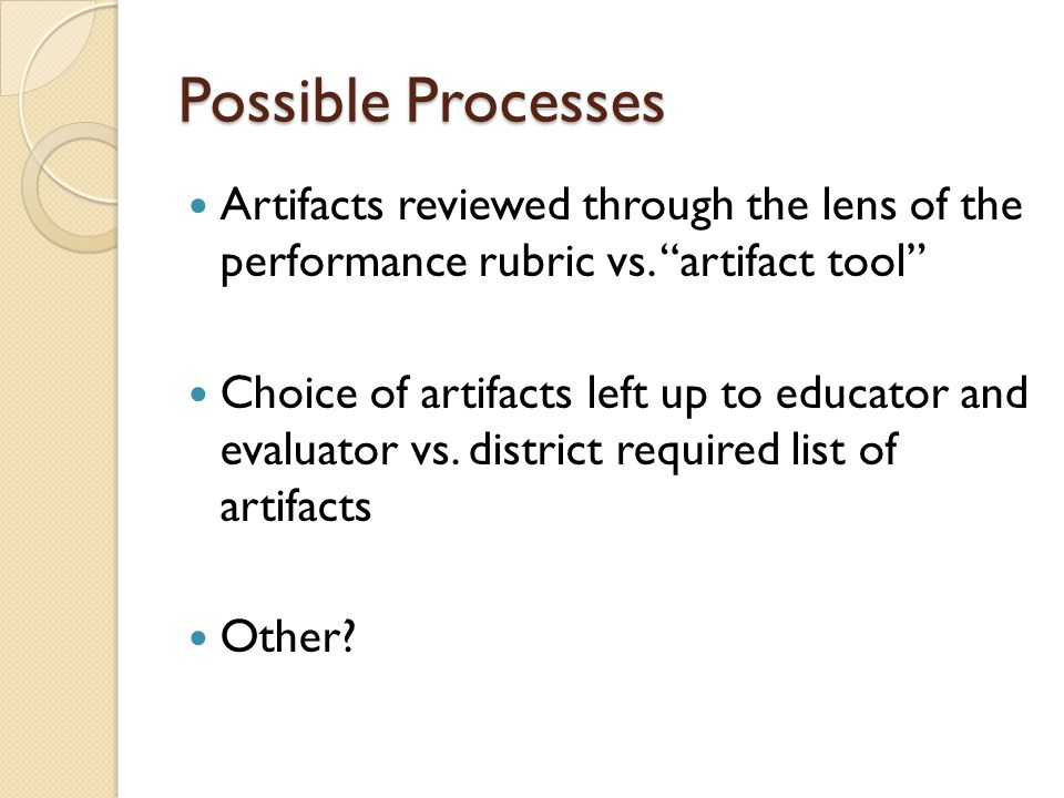 Possible Processes Artifacts reviewed through the lens of the performance rubric vs.