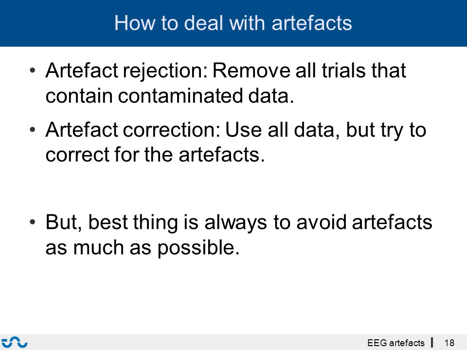 How to deal with artefacts Artefact rejection: Remove all trials that contain contaminated data.
