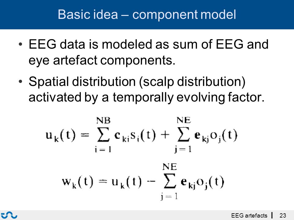 Basic idea – component model EEG artefacts23 EEG data is modeled as sum of EEG and eye artefact components.
