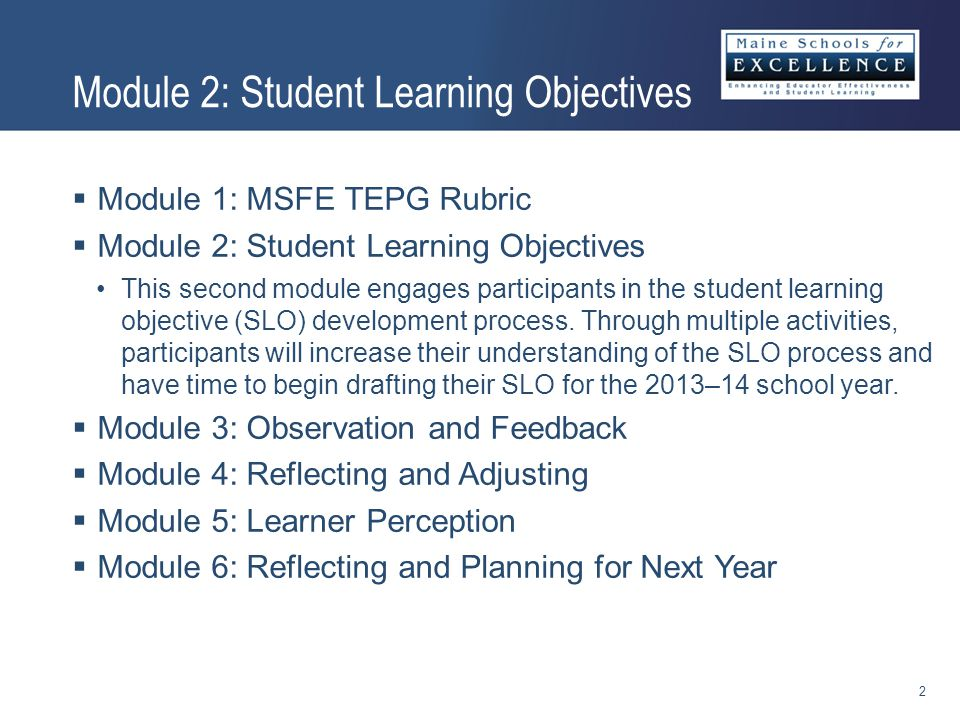  Module 1: MSFE TEPG Rubric  Module 2: Student Learning Objectives This second module engages participants in the student learning objective (SLO) development process.
