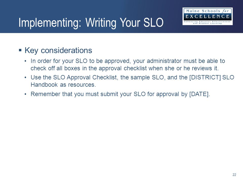 Key considerations In order for your SLO to be approved, your administrator must be able to check off all boxes in the approval checklist when she or he reviews it.