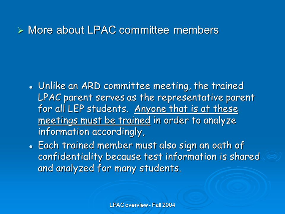 LPAC overview - Fall 2004  More about LPAC committee members Unlike an ARD committee meeting, the trained LPAC parent serves as the representative parent for all LEP students.