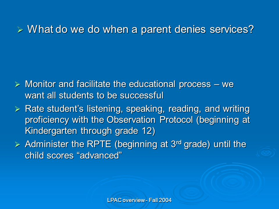 LPAC overview - Fall 2004  What do we do when a parent denies services.