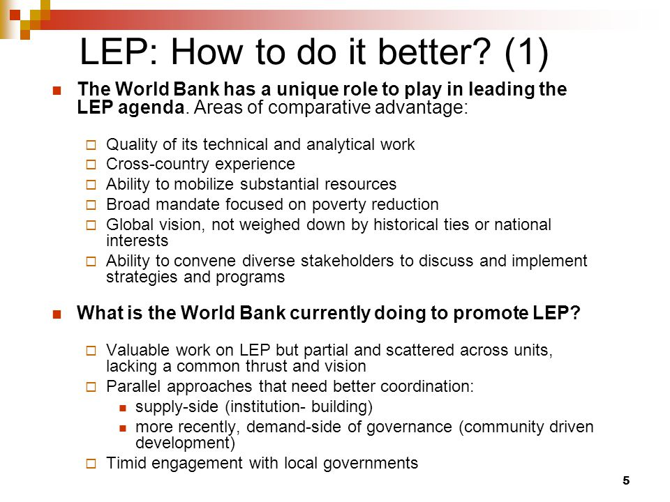 5 LEP: How to do it better. (1) The World Bank has a unique role to play in leading the LEP agenda.
