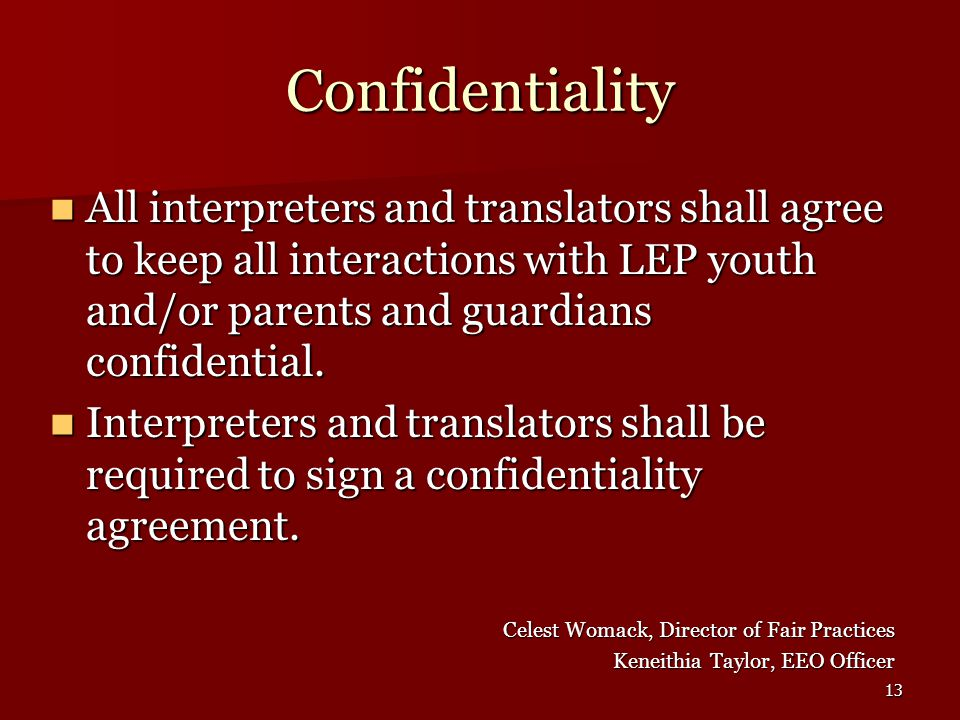 13 Confidentiality All interpreters and translators shall agree to keep all interactions with LEP youth and/or parents and guardians confidential.