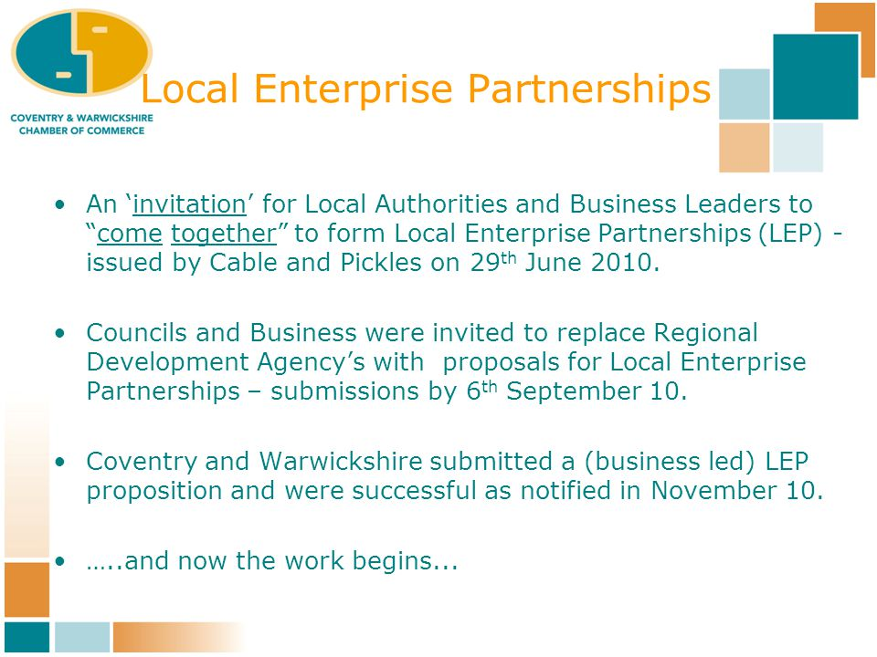Local Enterprise Partnerships An 'invitation' for Local Authorities and Business Leaders to come together to form Local Enterprise Partnerships (LEP) - issued by Cable and Pickles on 29 th June 2010.