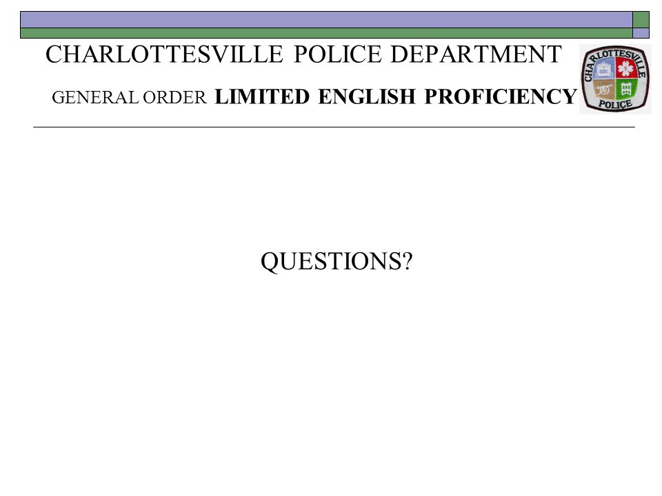 CHARLOTTESVILLE POLICE DEPARTMENT GENERAL ORDER LIMITED ENGLISH PROFICIENCY QUESTIONS