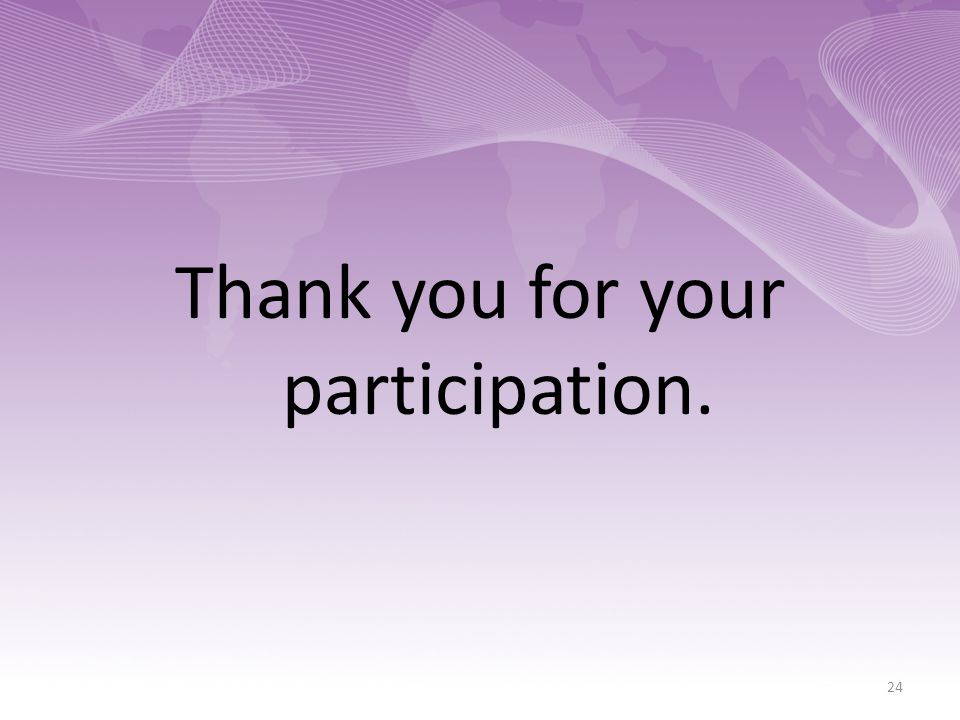 Thank you for your participation. 24