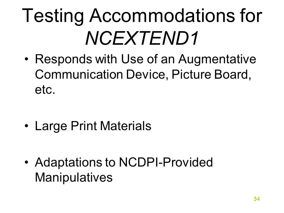 34 Testing Accommodations for NCEXTEND1 Responds with Use of an Augmentative Communication Device, Picture Board, etc.