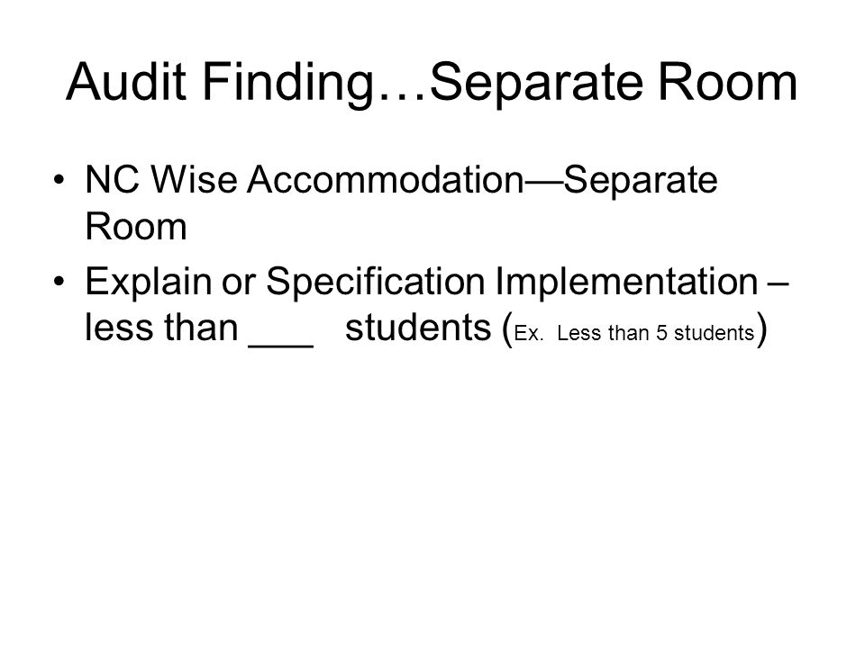 Audit Finding…Separate Room NC Wise Accommodation—Separate Room Explain or Specification Implementation – less than ___ students ( Ex.