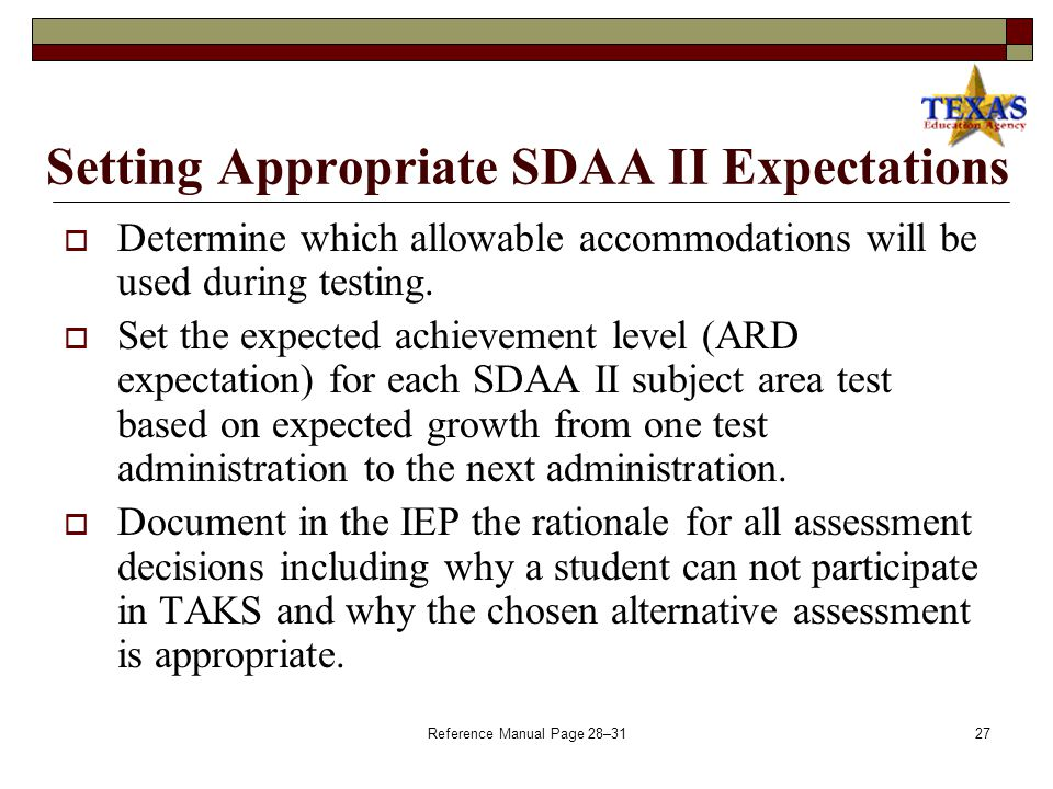 Reference Manual Page Setting Appropriate SDAA II Expectations  Determine if a student is receiving on- or near-grade-level TEKS curriculum, modified TEKS curriculum, or curriculum that is linked to the grade-level TEKS.