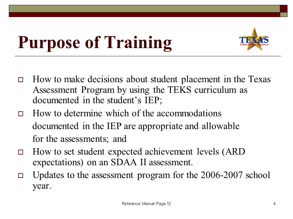 3 Agenda  Introductions/General Information  Purpose of the Training  Components of the 2007 Assessment Program  Subject Area Assessment Information  Writing/ELA Achievement Levels  LEP Students in Special Education  Testing Accommodations  Student Success Initiative (SSI)  Resources  Future Assessments for Students Served by Special Education