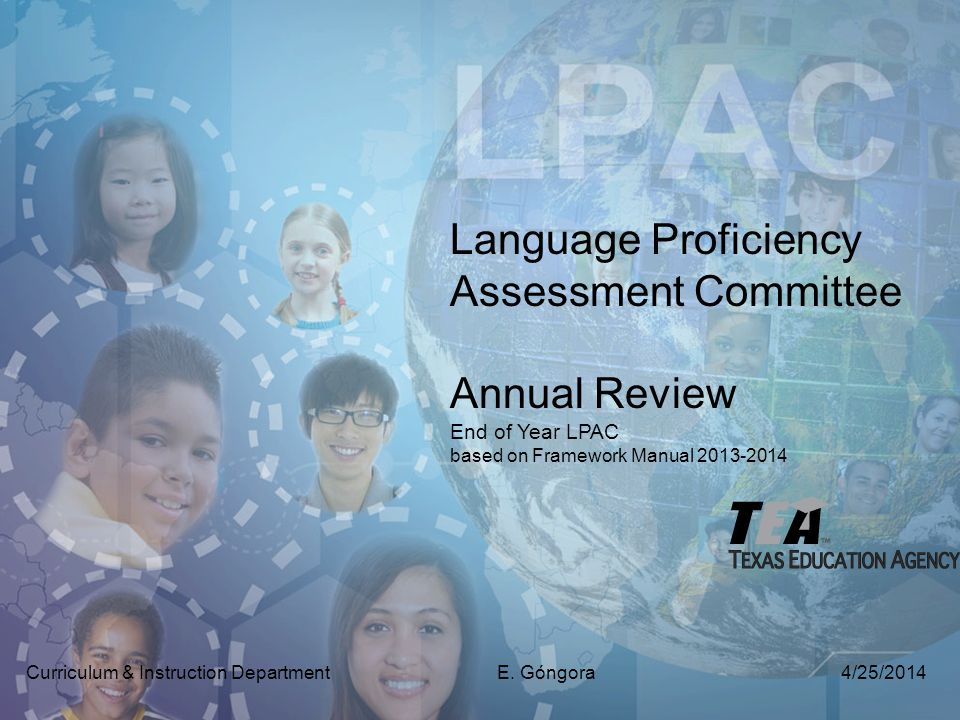 Language Proficiency Assessment Committee Annual Review End of Year LPAC based on Framework Manual Curriculum & Instruction Department E.