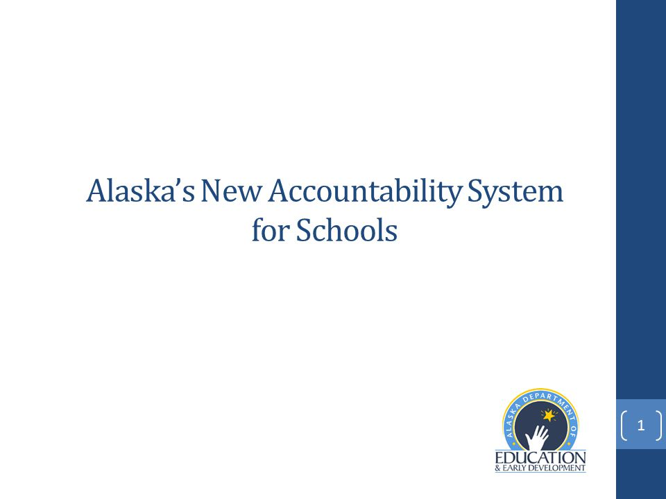 Alaska's New Accountability System for Schools 1