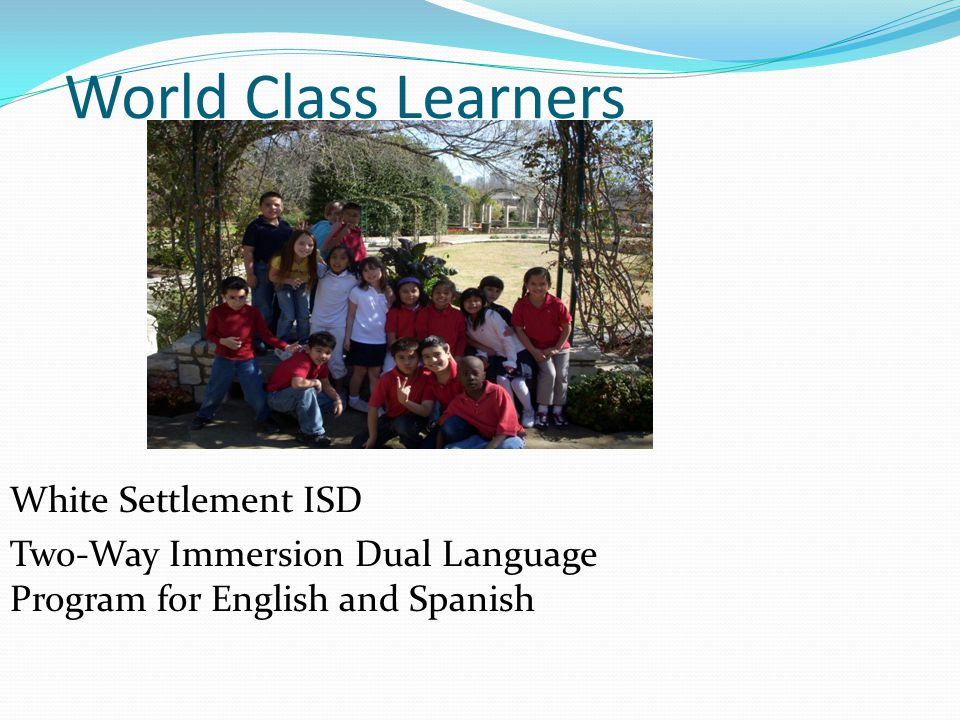 World Class Learners White Settlement ISD Two-Way Immersion Dual Language Program for English and Spanish