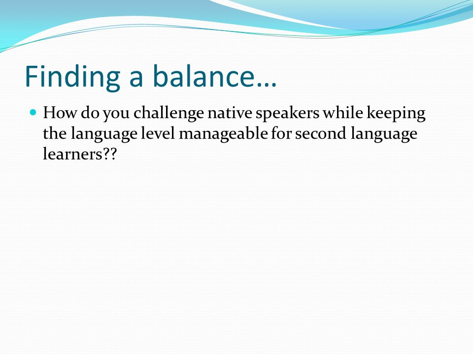 Finding a balance… How do you challenge native speakers while keeping the language level manageable for second language learners